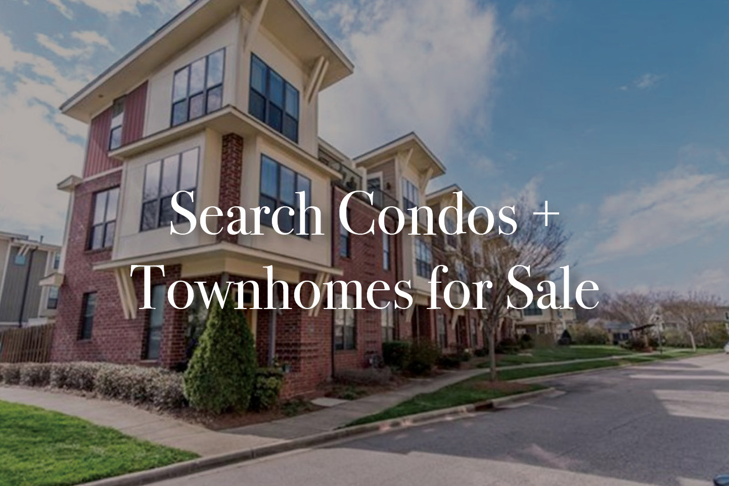 Brick condos with back trim windows and text Search Condos Townhomes for Sale in white font over